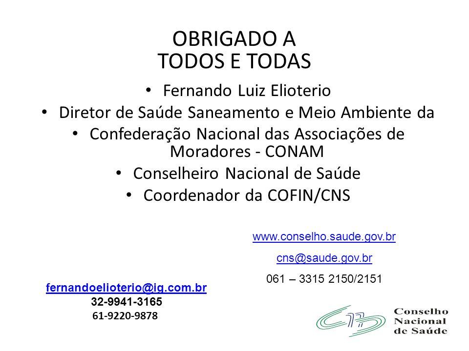OBRIGADO A TODOS E TODAS Fernando Luiz Elioterio Diretor de Saúde Saneamento e Meio Ambiente da Confederação Nacional das Associações de Moradores - C
