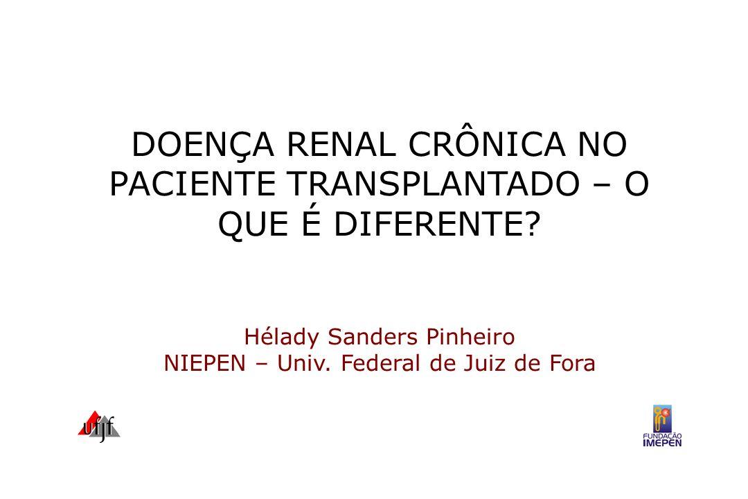 DOENÇA RENAL CRÔNICA NO PACIENTE TRANSPLANTADO – O QUE É DIFERENTE? Hélady Sanders Pinheiro NIEPEN – Univ. Federal de Juiz de Fora