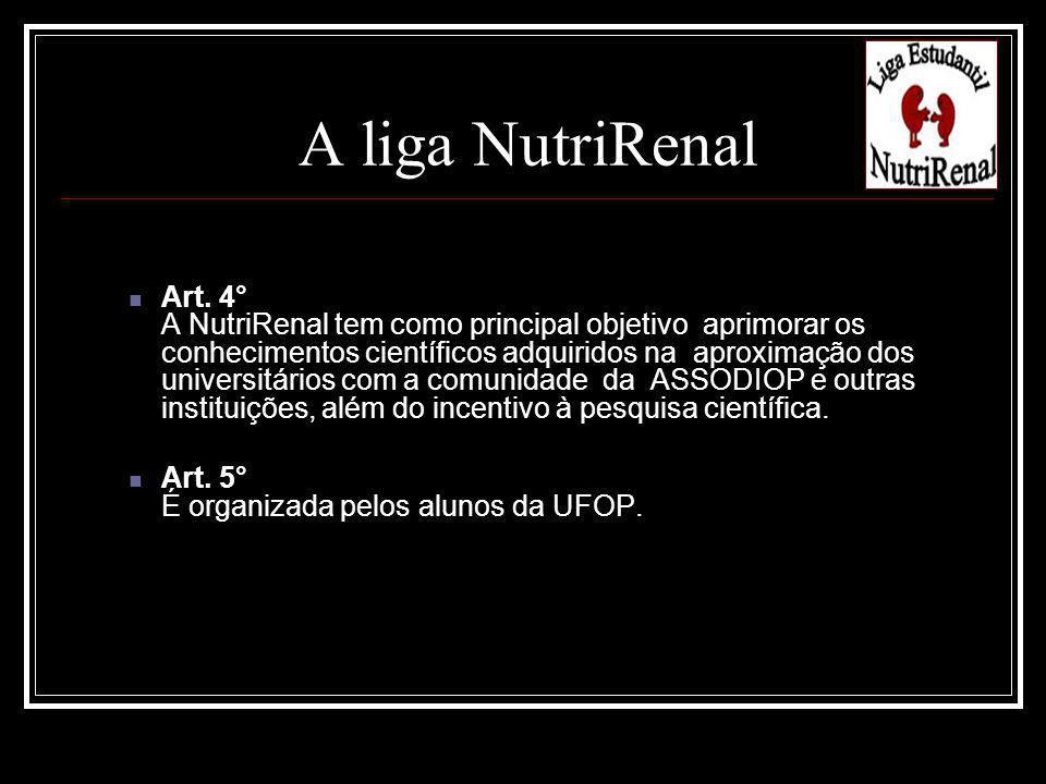 A liga NutriRenal Art. 4° A NutriRenal tem como principal objetivo aprimorar os conhecimentos científicos adquiridos na aproximação dos universitários