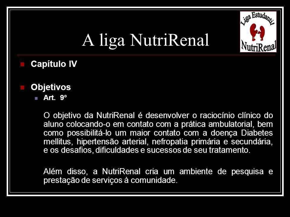 Capítulo IV Objetivos Art. 9° O objetivo da NutriRenal é desenvolver o raciocínio clínico do aluno colocando-o em contato com a prática ambulatorial,