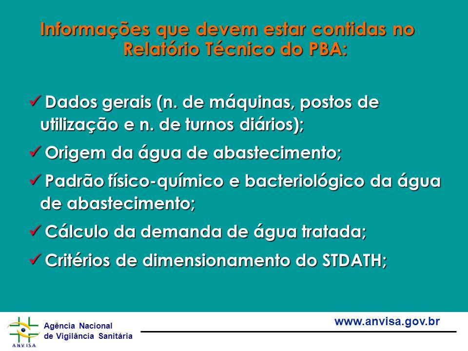 Agência Nacional de Vigilância Sanitária www.anvisa.gov.br Informações que devem estar contidas no Relatório Técnico do PBA: Dados gerais (n. de máqui