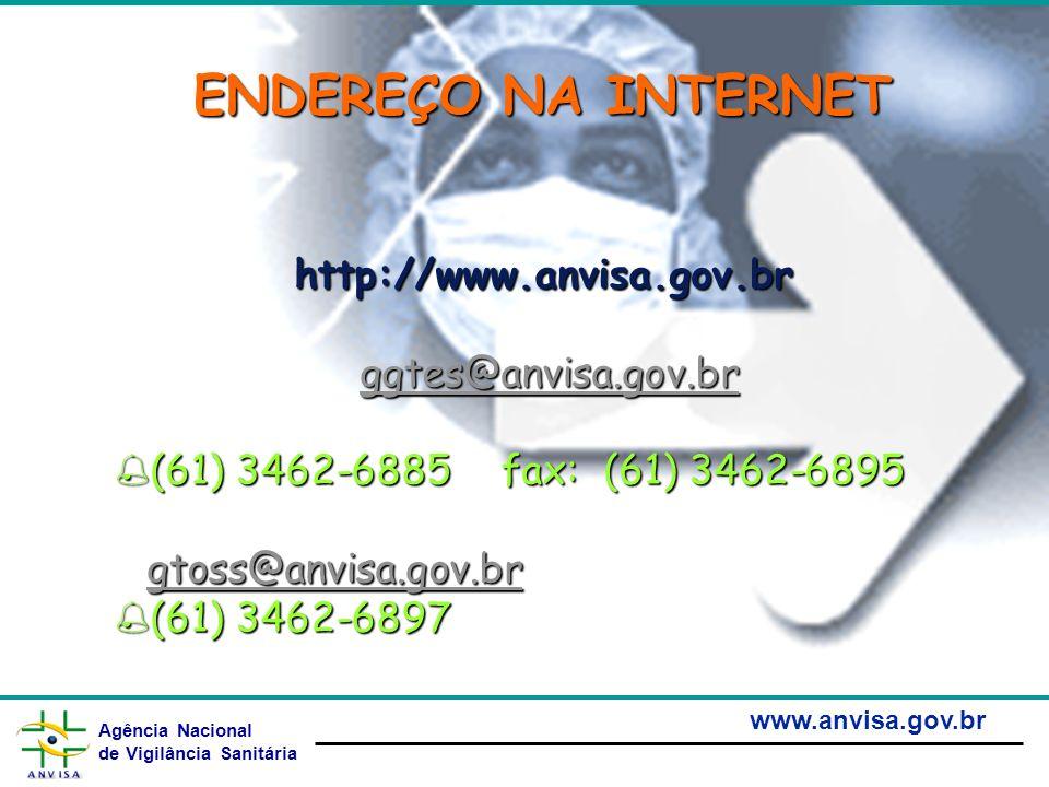 Agência Nacional de Vigilância Sanitária www.anvisa.gov.br ENDEREÇO NA INTERNET http://www.anvisa.gov.br ggtes@anvisa.gov.br %(61) 3462-6885 fax: (61)