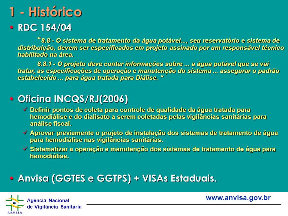 Agência Nacional de Vigilância Sanitária www.anvisa.gov.br 1 - Histórico RDC 154/04 RDC 154/04 8.8 - O sistema de tratamento da água potável..., seu r