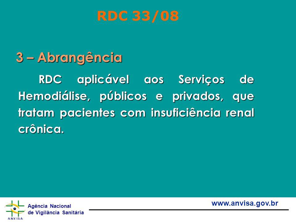 Agência Nacional de Vigilância Sanitária www.anvisa.gov.br RDC aplicável aos Serviços de Hemodiálise, públicos e privados, que tratam pacientes com in