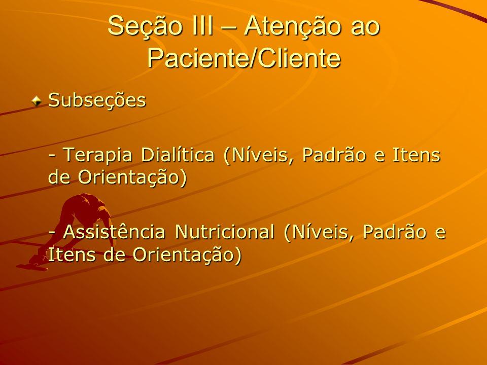 Seção III – Atenção ao Paciente/Cliente Subseções - Terapia Dialítica (Níveis, Padrão e Itens de Orientação) - Assistência Nutricional (Níveis, Padrão