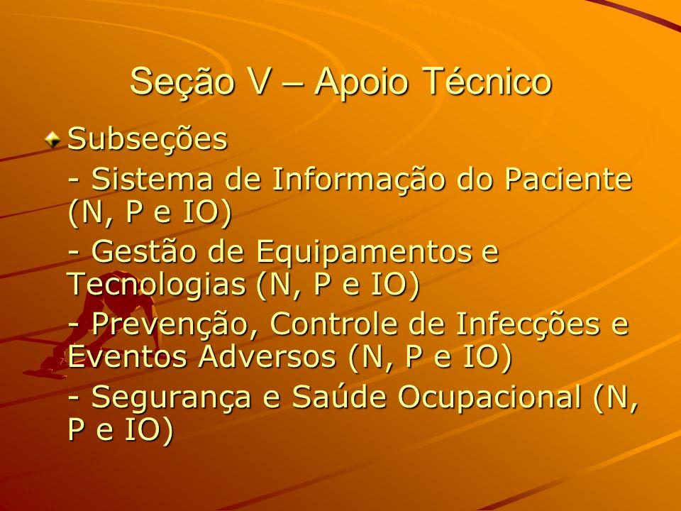 Seção V – Apoio Técnico Subseções - Sistema de Informação do Paciente (N, P e IO) - Gestão de Equipamentos e Tecnologias (N, P e IO) - Prevenção, Cont
