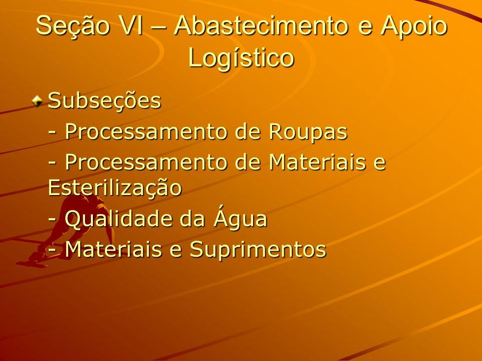 Seção VI – Abastecimento e Apoio Logístico Subseções - Processamento de Roupas - Processamento de Materiais e Esterilização - Qualidade da Água - Mate