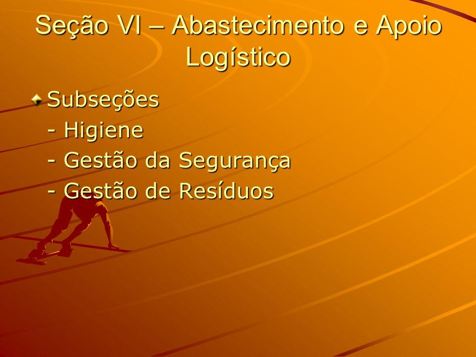 Seção VI – Abastecimento e Apoio Logístico Subseções - Higiene - Gestão da Segurança - Gestão de Resíduos