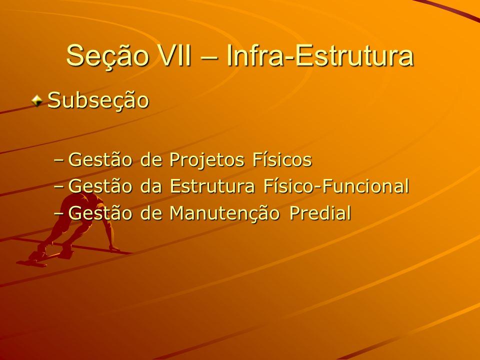 Seção VII – Infra-Estrutura Subseção –Gestão de Projetos Físicos –Gestão da Estrutura Físico-Funcional –Gestão de Manutenção Predial