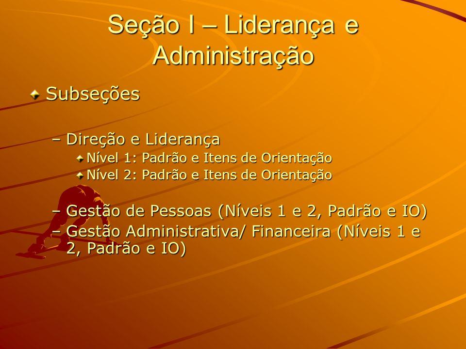 Seção I – Liderança e Administração Subseções –Gestão de Materiais e Suprimentos (Níveis 1 e 2, Padrão e IO) –Gestão da Qualidade (Níveis 1 e 2, Padrão e IO)