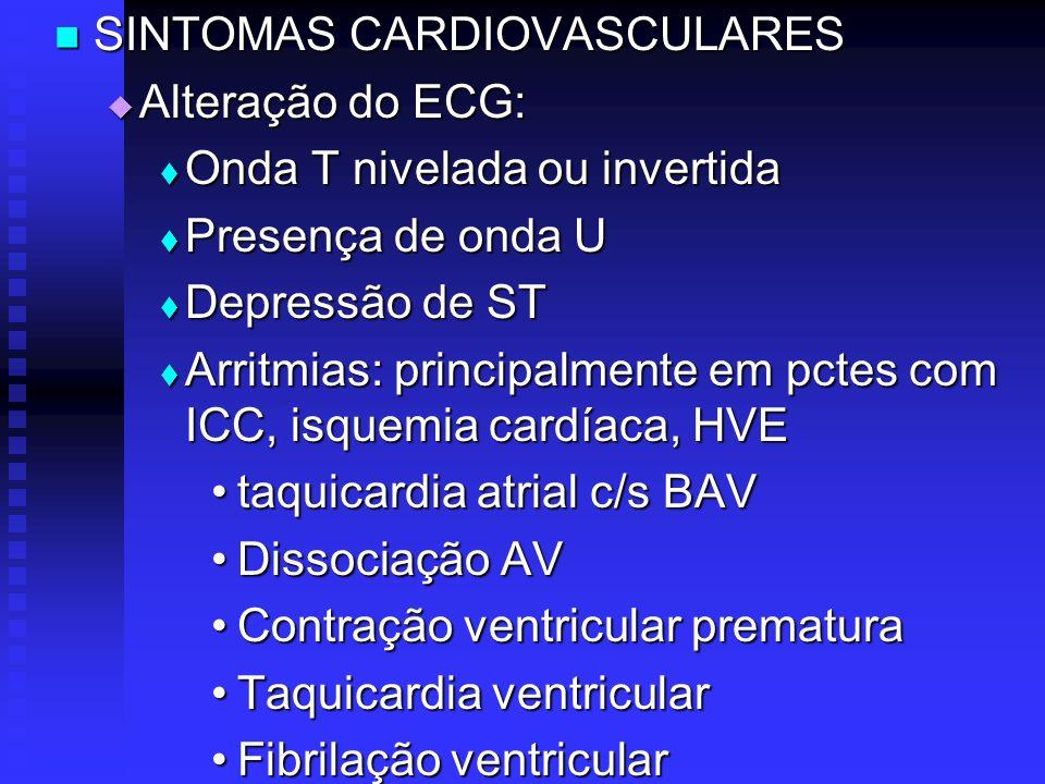 SINTOMAS CARDIOVASCULARES SINTOMAS CARDIOVASCULARES Alteração do ECG: Alteração do ECG: Onda T nivelada ou invertida Onda T nivelada ou invertida Pres