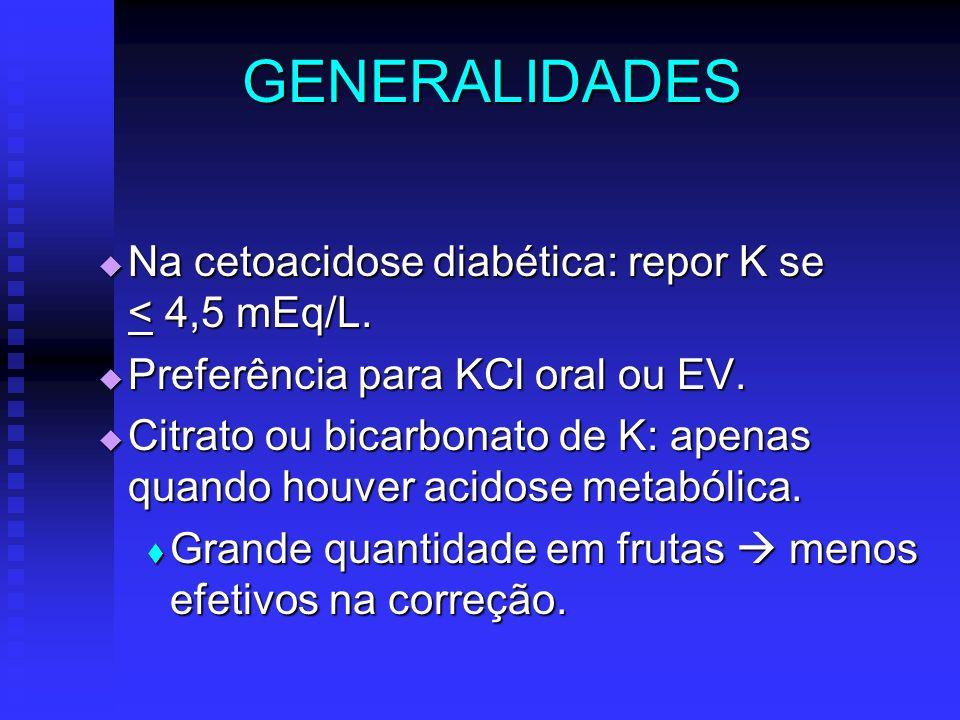 GENERALIDADES Na cetoacidose diabética: repor K se < 4,5 mEq/L. Na cetoacidose diabética: repor K se < 4,5 mEq/L. Preferência para KCl oral ou EV. Pre