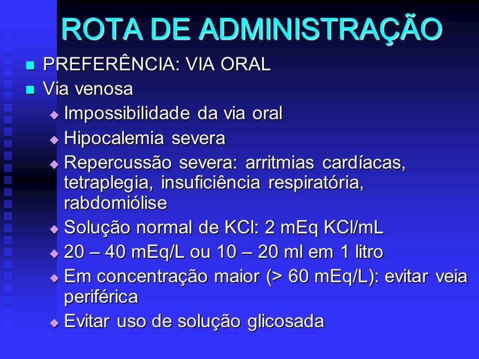 ROTA DE ADMINISTRAÇÃO PREFERÊNCIA: VIA ORAL PREFERÊNCIA: VIA ORAL Via venosa Via venosa Impossibilidade da via oral Impossibilidade da via oral Hipoca