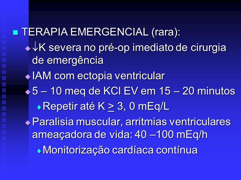 TERAPIA EMERGENCIAL (rara): TERAPIA EMERGENCIAL (rara): K severa no pré-op imediato de cirurgia de emergência K severa no pré-op imediato de cirurgia