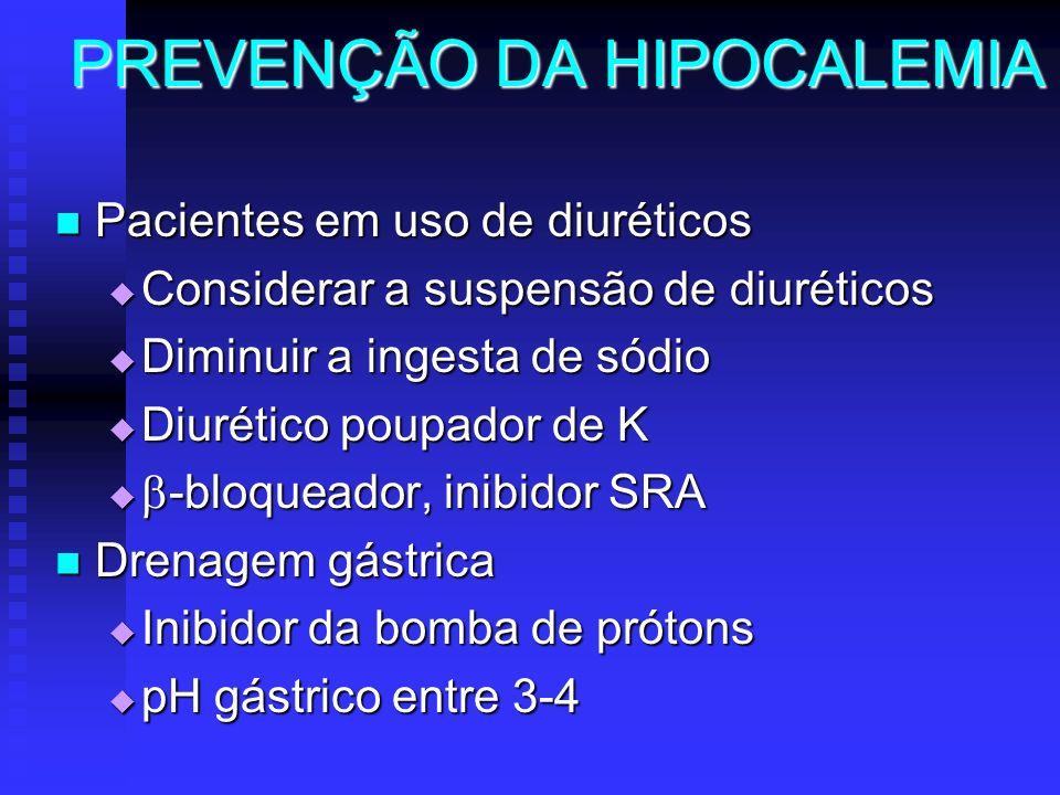 PREVENÇÃO DA HIPOCALEMIA Pacientes em uso de diuréticos Pacientes em uso de diuréticos Considerar a suspensão de diuréticos Considerar a suspensão de