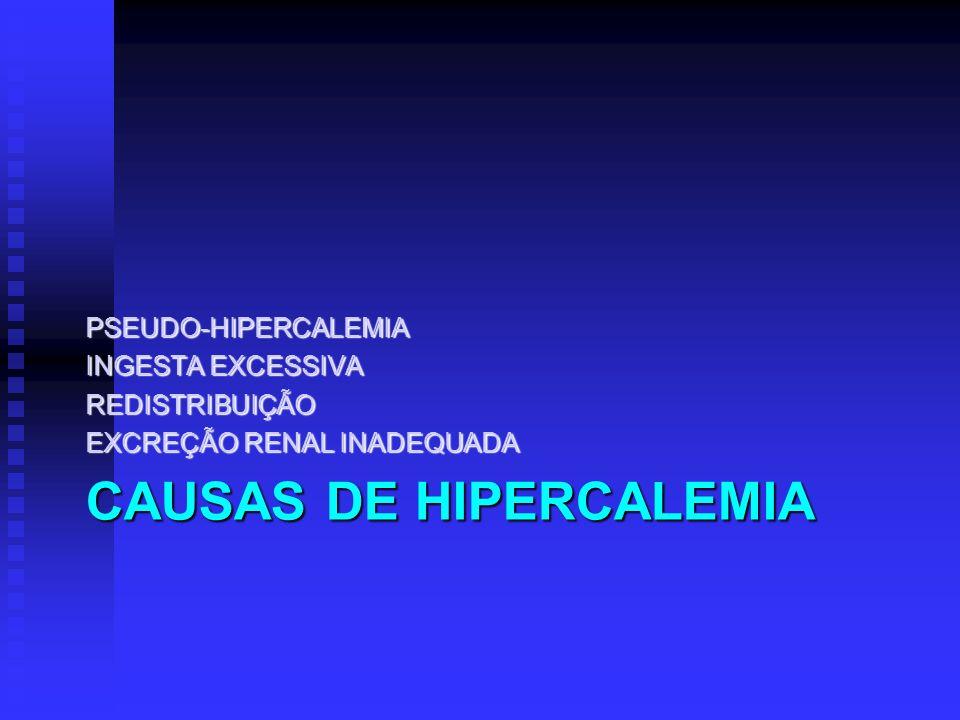 CAUSAS DE HIPERCALEMIA PSEUDO-HIPERCALEMIA INGESTA EXCESSIVA REDISTRIBUIÇÃO EXCREÇÃO RENAL INADEQUADA