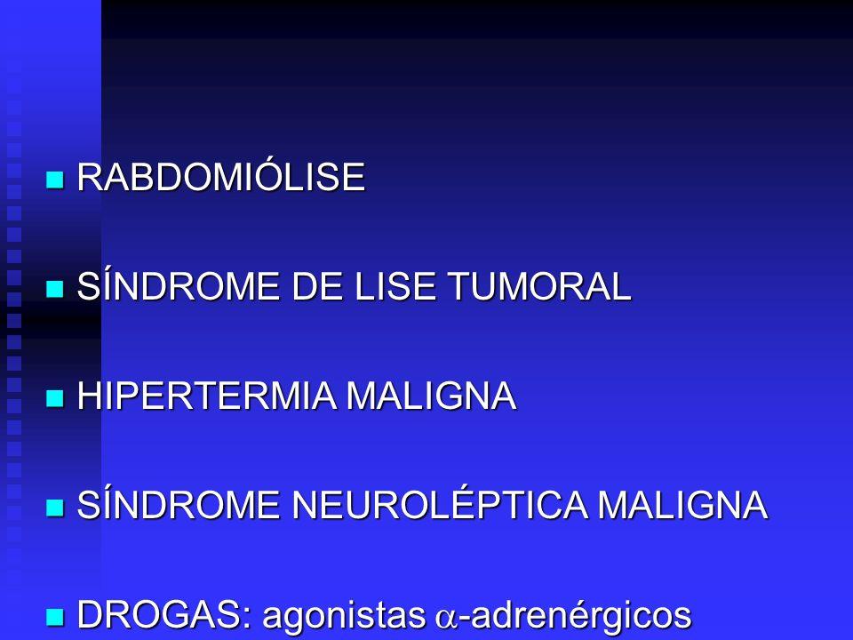RABDOMIÓLISE RABDOMIÓLISE SÍNDROME DE LISE TUMORAL SÍNDROME DE LISE TUMORAL HIPERTERMIA MALIGNA HIPERTERMIA MALIGNA SÍNDROME NEUROLÉPTICA MALIGNA SÍND