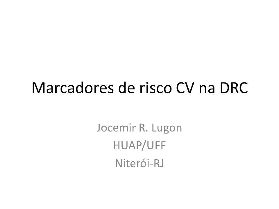 Marcadores de risco CV na DRC Jocemir R. Lugon HUAP/UFF Niterói-RJ