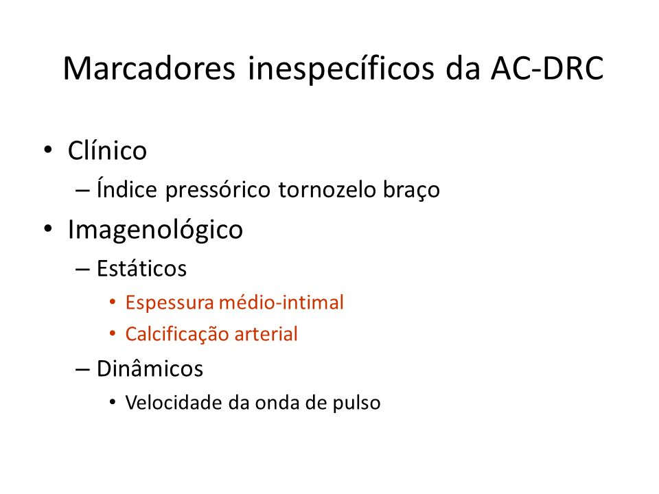 Marcadores inespecíficos da AC-DRC Clínico – Índice pressórico tornozelo braço Imagenológico – Estáticos Espessura médio-intimal Calcificação arterial – Dinâmicos Velocidade da onda de pulso