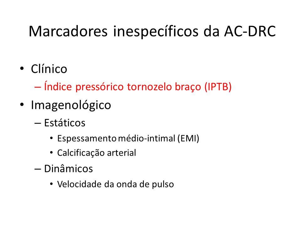 Marcadores inespecíficos da AC-DRC Clínico – Índice pressórico tornozelo braço (IPTB) Imagenológico – Estáticos Espessamento médio-intimal (EMI) Calcificação arterial – Dinâmicos Velocidade da onda de pulso