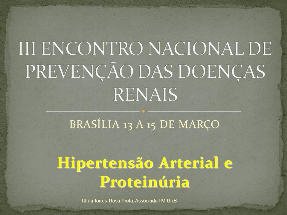 BRASÍLIA 13 A 15 DE MARÇO Hipertensão Arterial e Proteinúria Tânia Torres Rosa Profa. Associada FM UnB