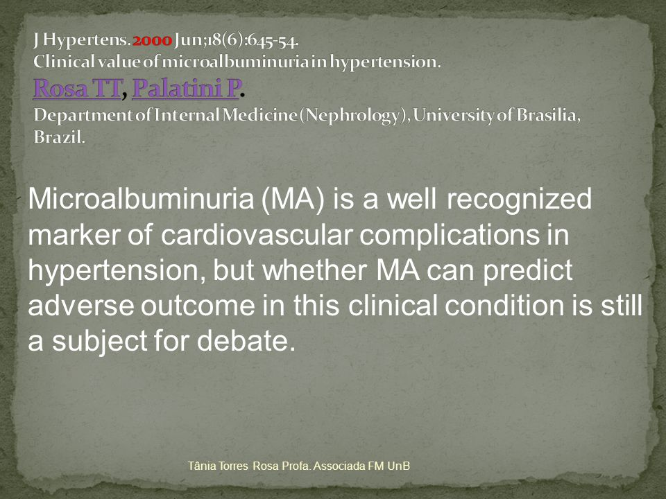 Whether management of hypertensive populations may be improved by monitoring of albumin excretion rate and whether antihypertensive drugs which are more effective in decreasing urinary albumin can be more beneficial in patients with MA remains to be determined.