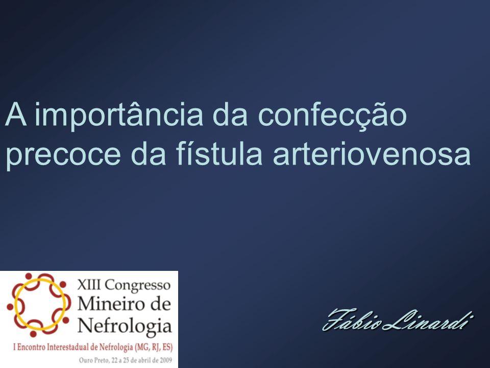 A importância da confecção precoce da fístula arteriovenosa Fábio Linardi
