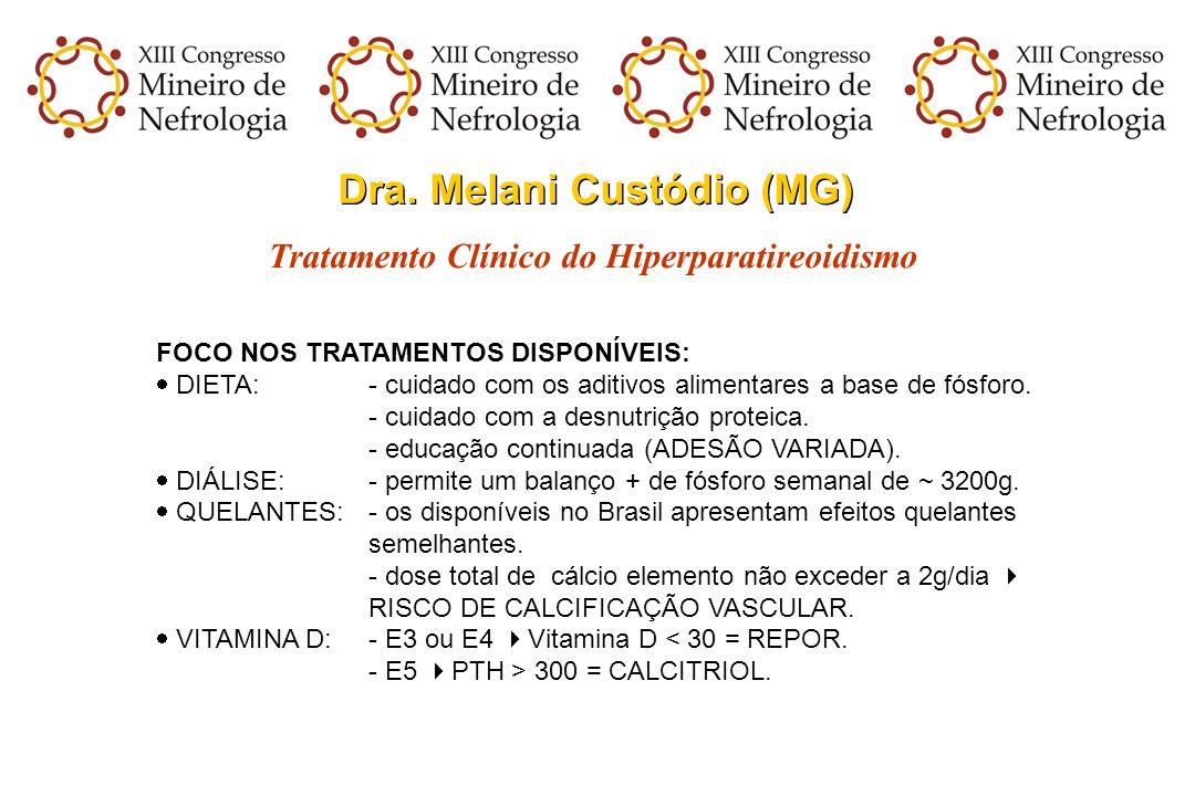 Dra. Melani Custódio (MG) Tratamento Clínico do Hiperparatireoidismo FOCO NOS TRATAMENTOS DISPONÍVEIS: DIETA: - cuidado com os aditivos alimentares a
