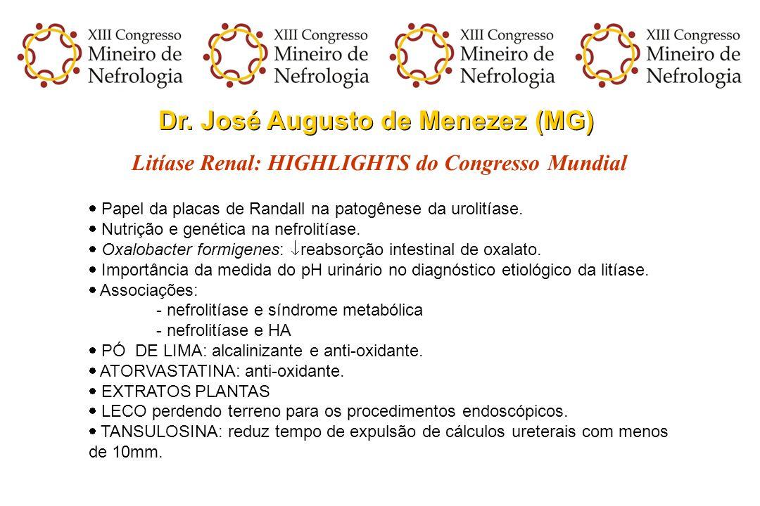 Dr. José Augusto de Menezez (MG) Litíase Renal: HIGHLIGHTS do Congresso Mundial Papel da placas de Randall na patogênese da urolitíase. Nutrição e gen