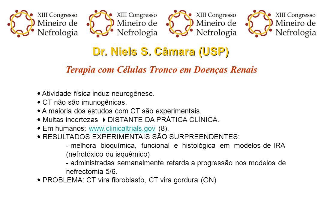 Dr. Niels S. Câmara (USP) Terapia com Células Tronco em Doenças Renais Atividade física induz neurogênese. CT não são imunogênicas. A maioria dos estu