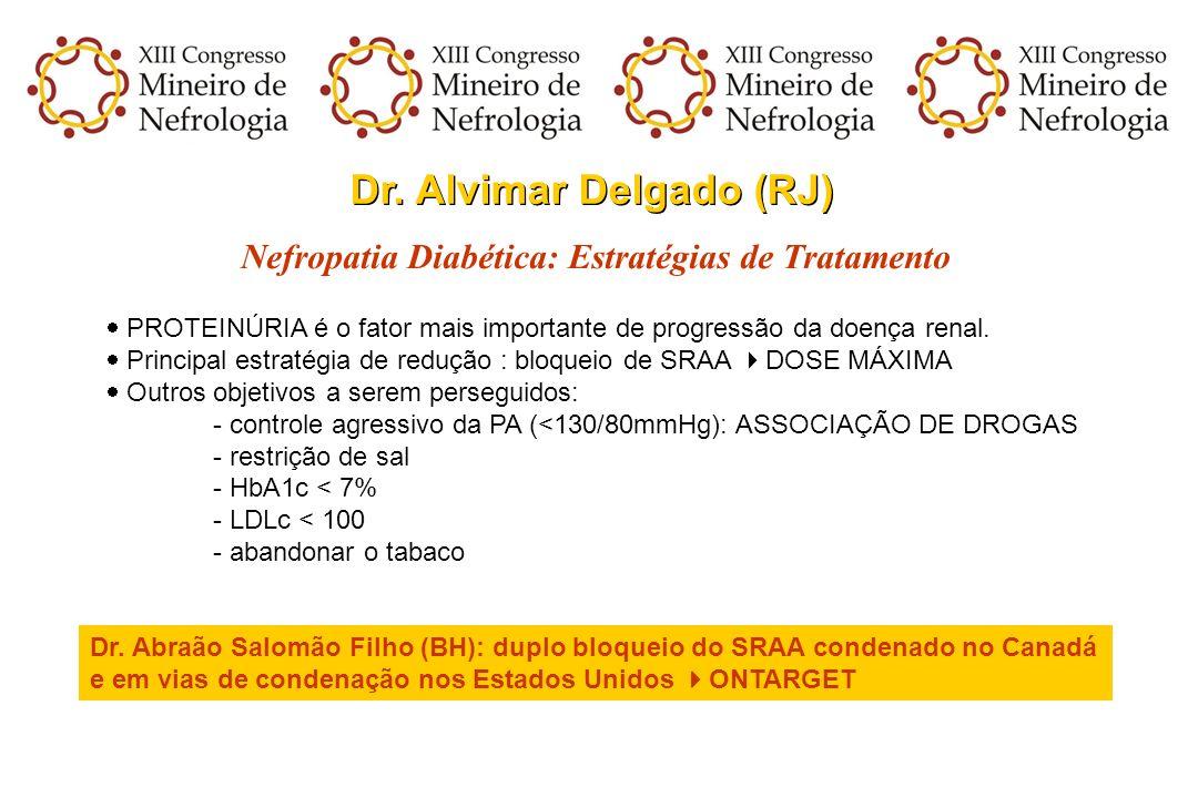 Dr. Alvimar Delgado (RJ) Nefropatia Diabética: Estratégias de Tratamento PROTEINÚRIA é o fator mais importante de progressão da doença renal. Principa
