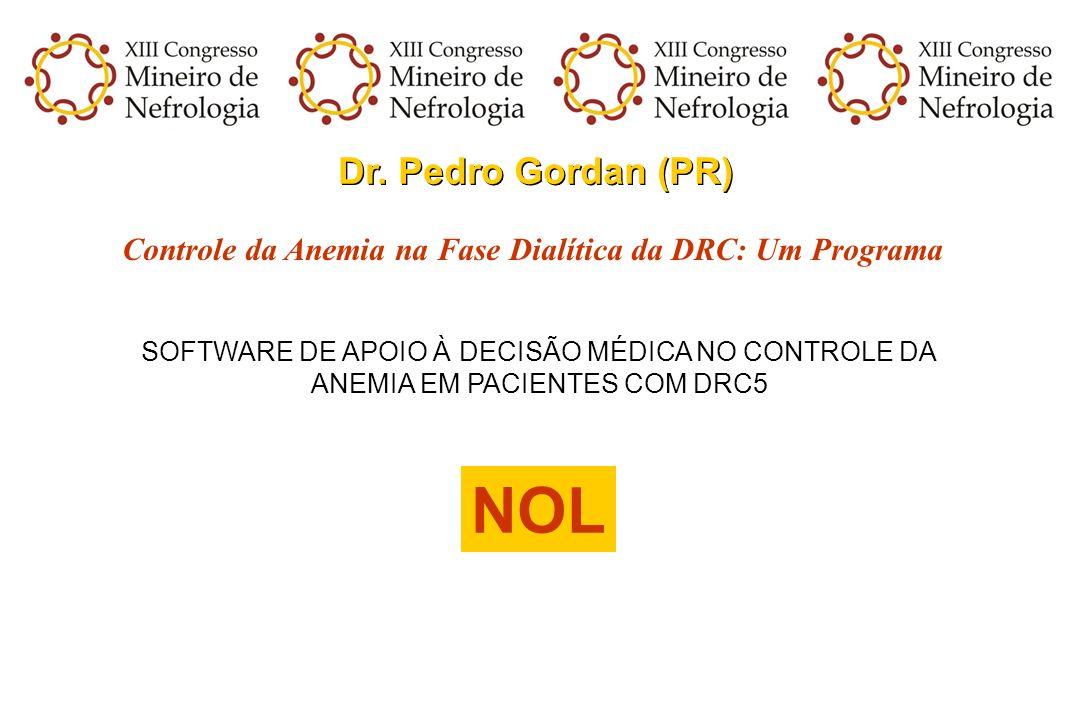 Dr. Pedro Gordan (PR) Controle da Anemia na Fase Dialítica da DRC: Um Programa SOFTWARE DE APOIO À DECISÃO MÉDICA NO CONTROLE DA ANEMIA EM PACIENTES C