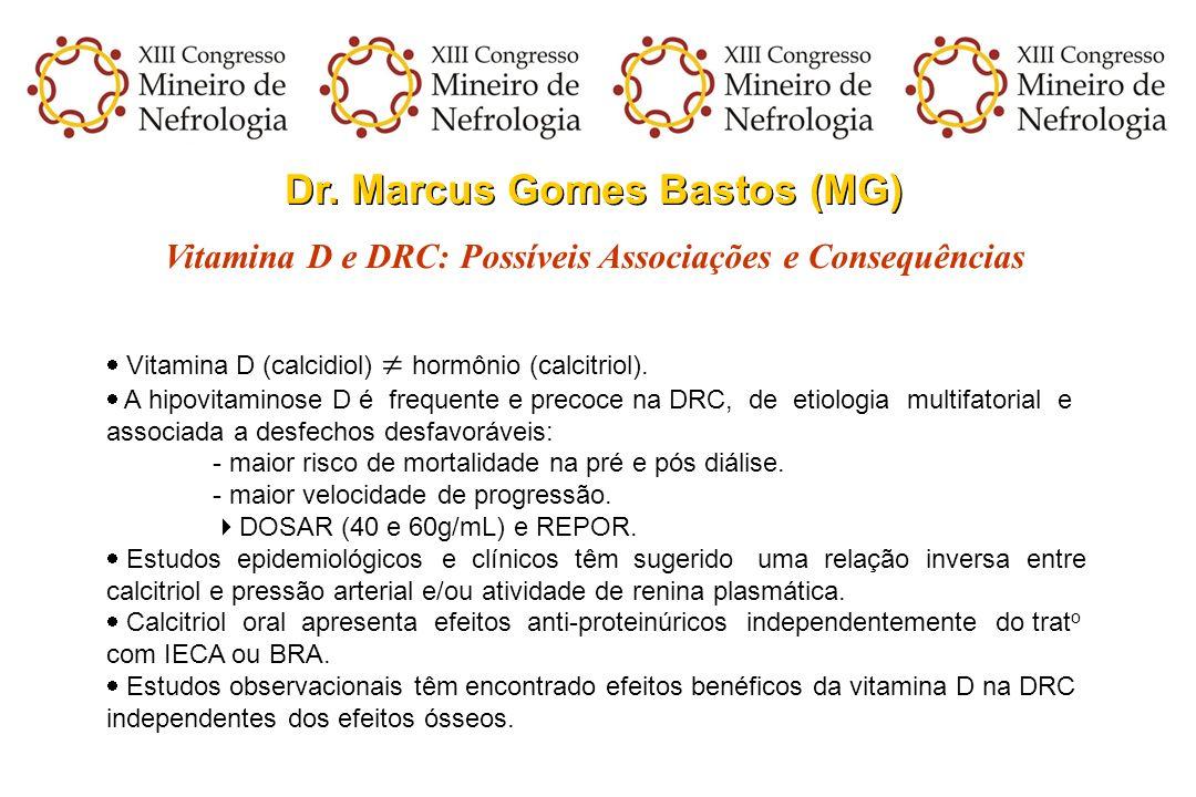 Dr. Marcus Gomes Bastos (MG) Vitamina D e DRC: Possíveis Associações e Consequências Vitamina D (calcidiol) hormônio (calcitriol). A hipovitaminose D