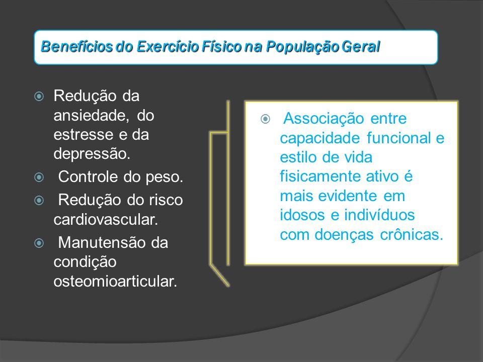 Benefícios do Exercício Físico na População Geral Redução da ansiedade, do estresse e da depressão. Controle do peso. Redução do risco cardiovascular.
