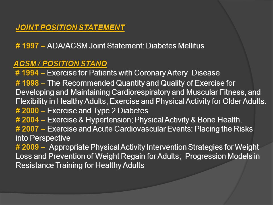 JOINT POSITION STATEMENT # 1997 – ADA/ACSM Joint Statement: Diabetes Mellitus # 1998 – The Recommended Quantity and Quality of Exercise for Developing