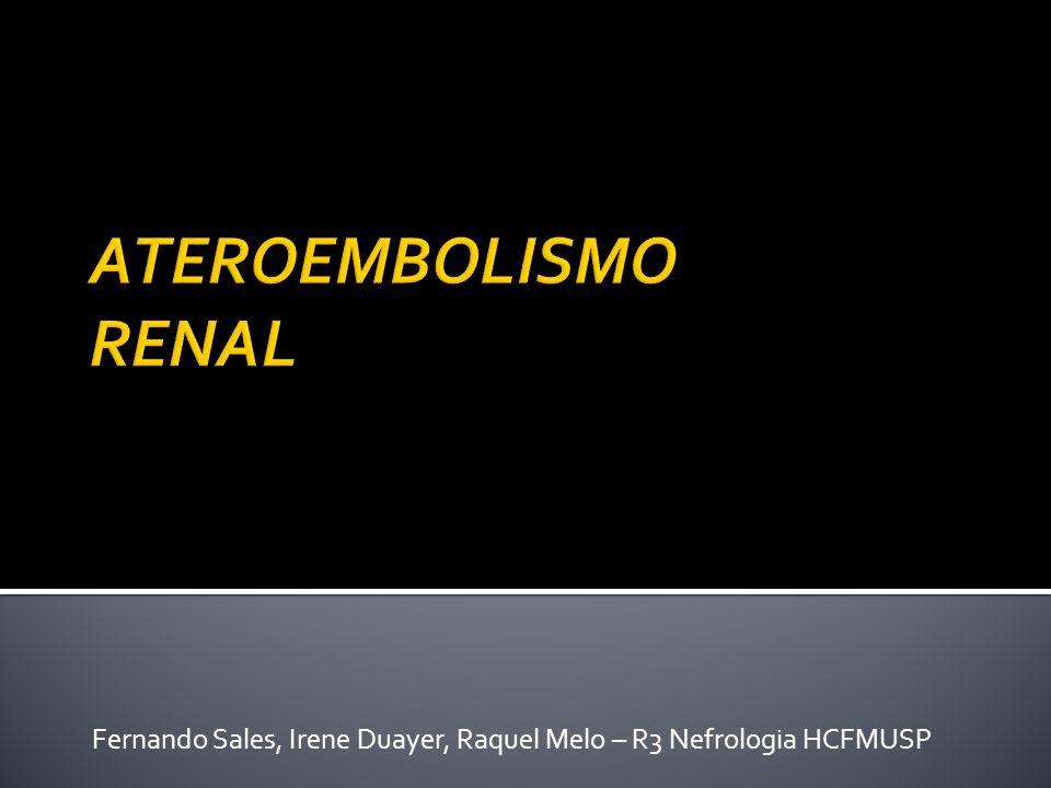 Ateroembolismo renal é uma forma de lesão renal secundária à oclusão de artérias renais de menor calibre, arteríolas e capilares glomerulares com cristais de colesterol originados de placas rotas de ateroma da aorta ou de outras artérias com maior calibre O material proveniente de placas de ateroma pode ser deslocado após ruptura das mesmas, processo desencadeado espontaneamente ou após trauma intravascular (tipicamente por procedimentos de manipulação vascular) ou por uso de terapia fibrinolítica/anticoagulante A embolização afeta tipicamente os rins, pele, trato gastrointestinal e cérebro – fazendo com que o ateroembolismo renal seja considerado parte de doença multissistêmica