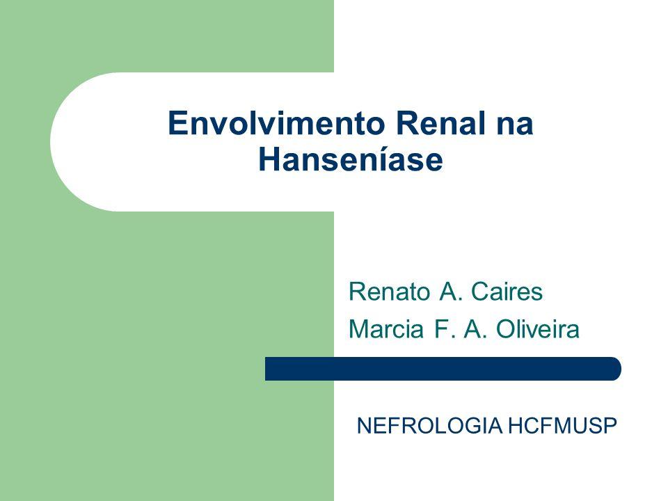 Envolvimento Renal na Hanseníase Renato A. Caires Marcia F. A. Oliveira NEFROLOGIA HCFMUSP