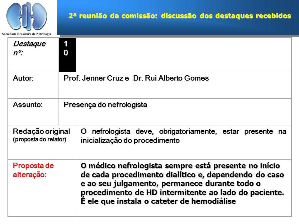 2ª reunião da comissão: discussão dos destaques recebidos Destaque nº: 10101010 Autor: Prof. Jenner Cruz e Dr. Rui Alberto Gomes Assunto: Presença do