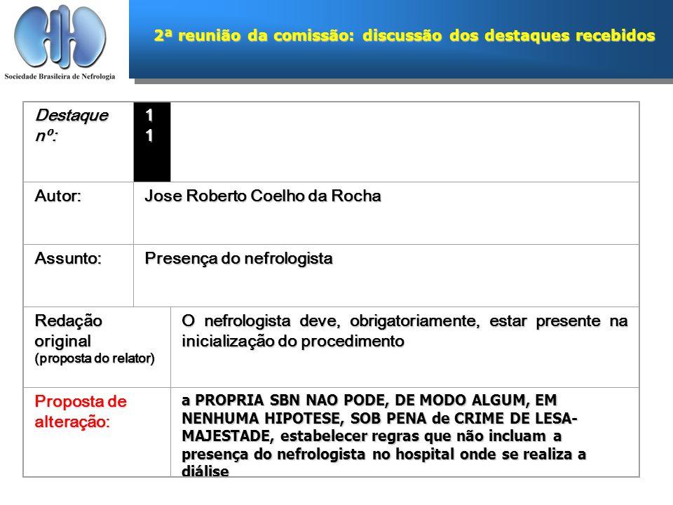 2ª reunião da comissão: discussão dos destaques recebidos Destaque nº: 11111111 Autor: Jose Roberto Coelho da Rocha Assunto: Presença do nefrologista