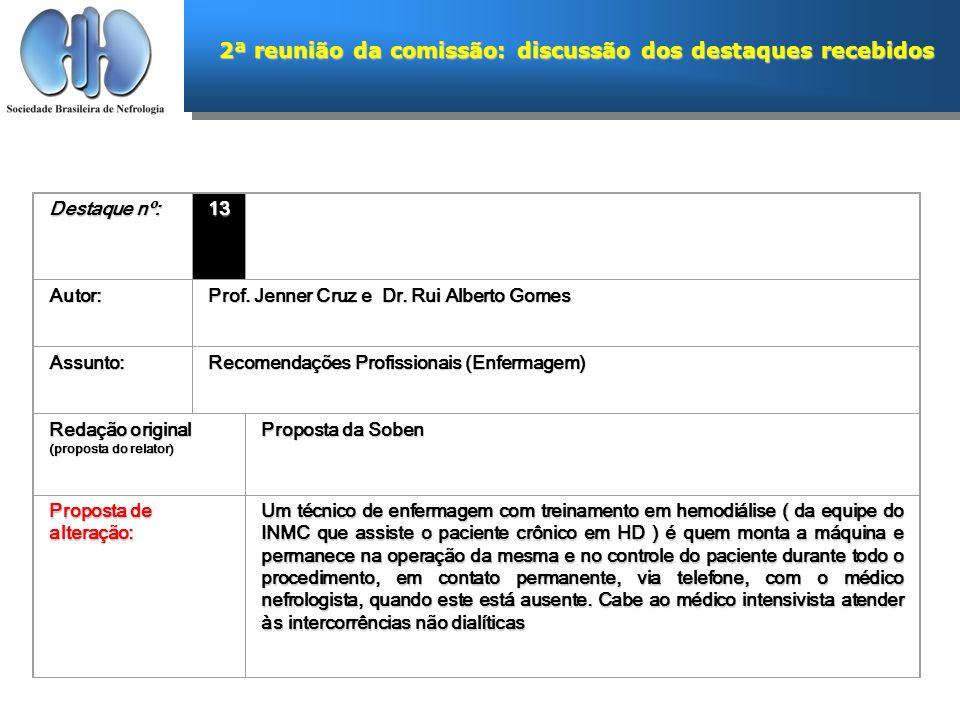 2ª reunião da comissão: discussão dos destaques recebidos Destaque nº: 13 Autor: Prof. Jenner Cruz e Dr. Rui Alberto Gomes Assunto: Recomendações Prof