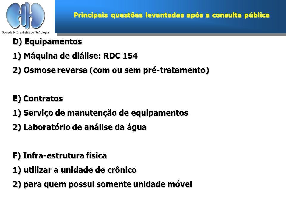 Principais questões levantadas após a consulta pública D) Equipamentos 1) Máquina de diálise: RDC 154 2) Osmose reversa (com ou sem pré-tratamento) E)