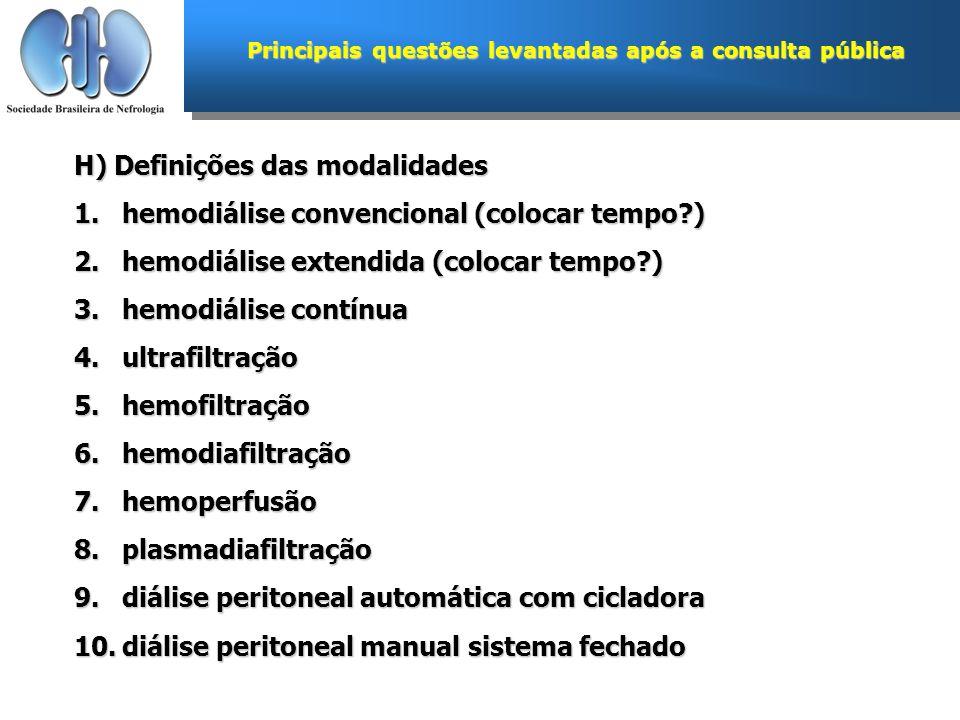 Principais questões levantadas após a consulta pública H) Definições das modalidades 1.hemodiálise convencional (colocar tempo?) 2.hemodiálise extendi