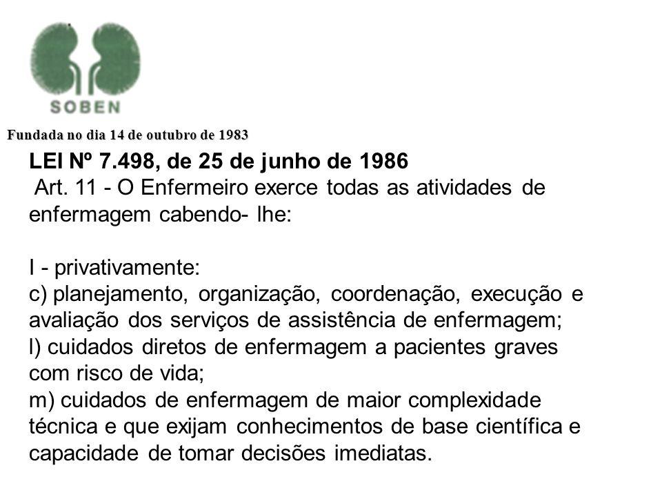 Fundada no dia 14 de outubro de 1983 LEI Nº 7.498, de 25 de junho de 1986 Art. 11 - O Enfermeiro exerce todas as atividades de enfermagem cabendo- lhe