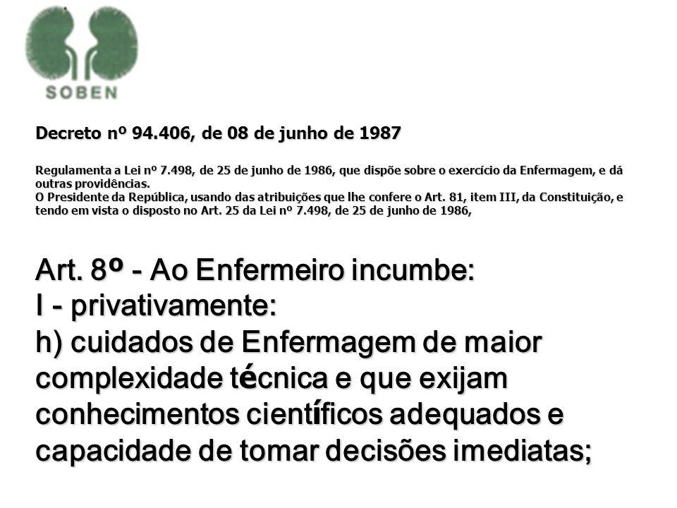 Decreto nº 94.406, de 08 de junho de 1987 Regulamenta a Lei nº 7.498, de 25 de junho de 1986, que dispõe sobre o exercício da Enfermagem, e dá outras