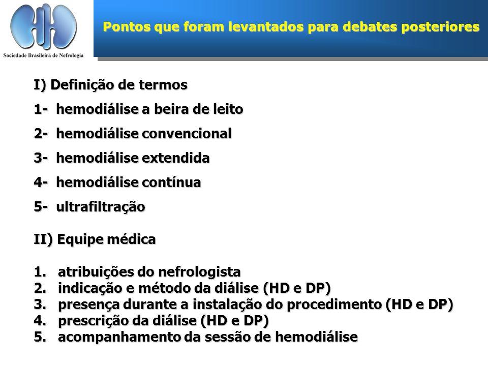 Pontos que foram levantados para debates posteriores I) Definição de termos 1- hemodiálise a beira de leito 2- hemodiálise convencional 3- hemodiálise