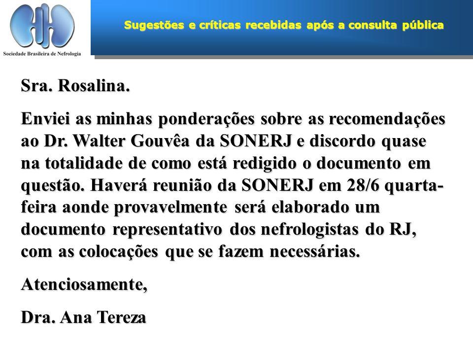Sugestões e críticas recebidas após a consulta pública Sra. Rosalina. Enviei as minhas ponderações sobre as recomendações ao Dr. Walter Gouvêa da SONE