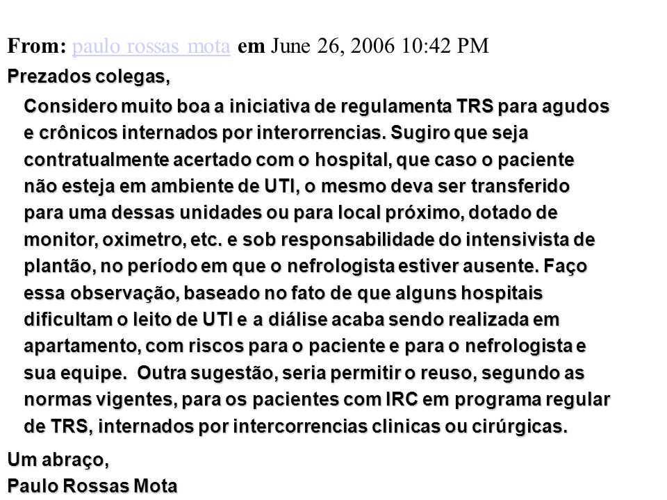 From: paulo rossas mota em June 26, 2006 10:42 PMpaulo rossas mota Prezados colegas, Considero muito boa a iniciativa de regulamenta TRS para agudos e