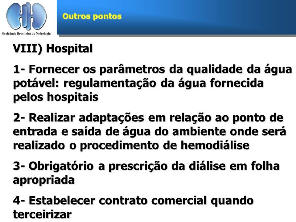 Outros pontos VIII) Hospital 1- Fornecer os parâmetros da qualidade da água potável: regulamentação da água fornecida pelos hospitais 2- Realizar adap