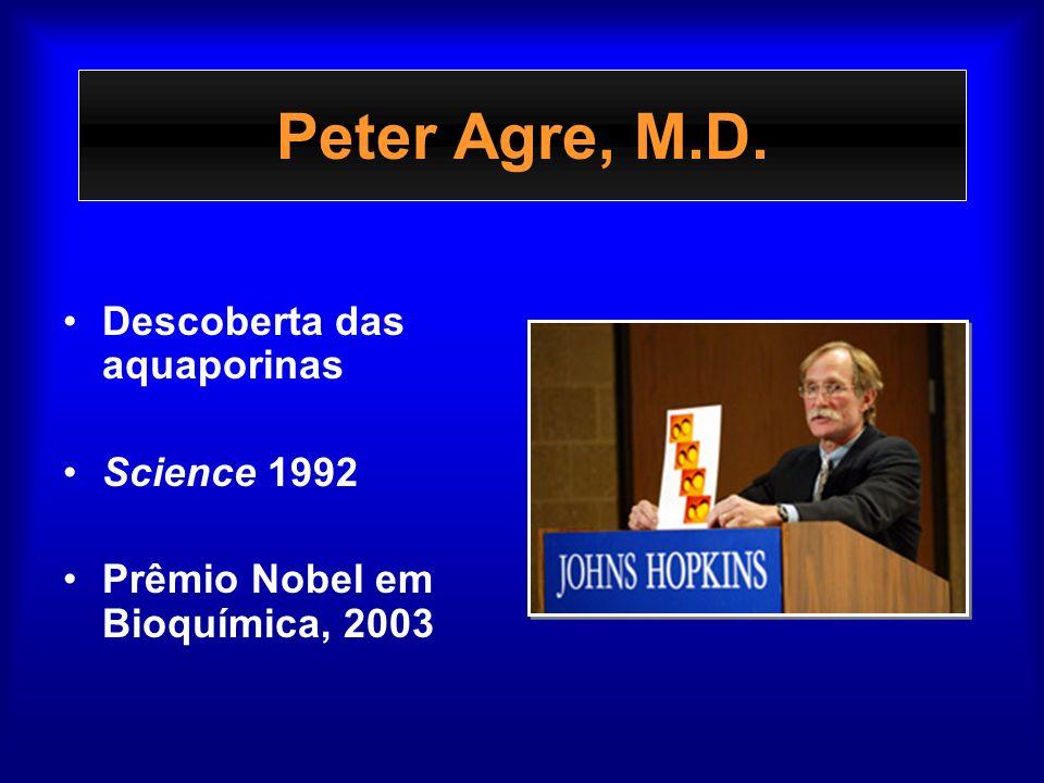 Peter Agre, M.D. Descoberta das aquaporinas Science 1992 Prêmio Nobel em Bioquímica, 2003
