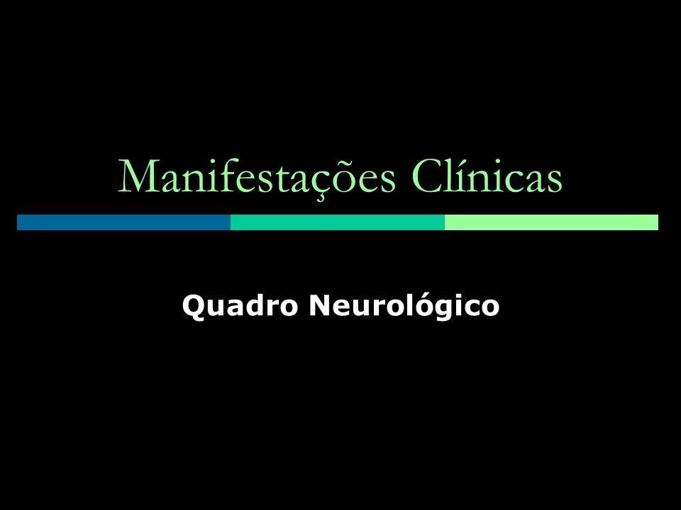 Manifestações Clínicas Quadro Neurológico
